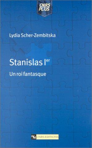 Stanislas 1er, Un roi fantasque, par Lydia: Lydia SCHER-ZEMBITSKA
