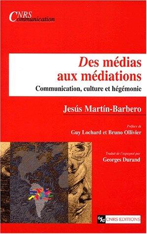 Des médias aux médiations : Communication, culture: Jesús Martín-Barbero