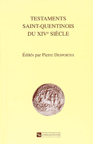 Testaments Saint-Quentinois du XIVe siècle.: DESPORTES (Pierre) [Ed.]