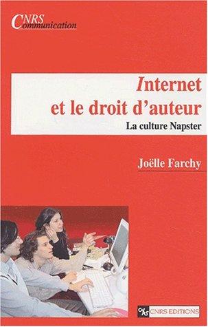 Internet et le droit d'auteur. La culture Napster (French Edition): Joëlle Farchy