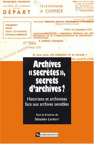9782271061577: Archives « secrètes », secrets d'archives ? L'historien et l'archiviste face aux archives sensibles