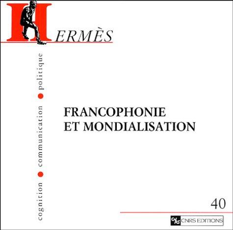 """hermes n.40 ; francophonie et mondialisation"""