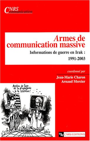 9782271062710: Armes de communication massive : Informations de guerre en Irak : 1991-2003