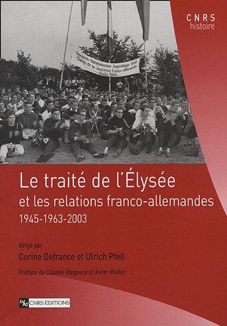 le traite de l'elysee et les relations franco-allemandes, 1945-1963-2003: Ulrich Pfeil