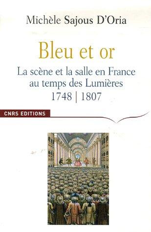 """""""bleu et or ; la scène et la salle en france au temps des lumières, 1748-1807&..."""