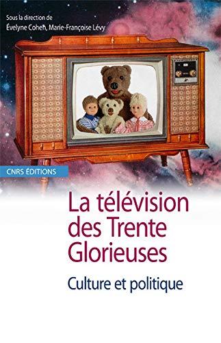 La télévision des Trente Glorieuses : Culture et politique: Collectif