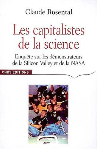 LES CAPITALISTES DE LA SCIENCE - ENQUETE SUR LES DEMONSTRATEURS DE LA SILICON VALLEY ET DE LA NASA:...