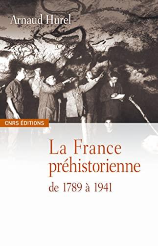 La France préhistorienne de 1789 à 1941 (French Edition): Arnaud Hurel