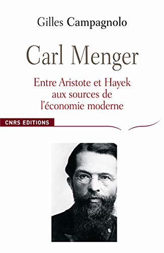 Carl Menger, entre Aristote et Hayek (French Edition): Gilles Campagnolo