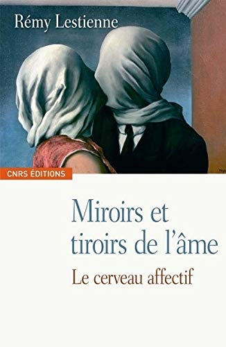 Miroirs et tiroirs de l'âme: Le cerveau affectif: Rémy Lestienne