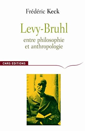 Lucien Lévy-Bruhl : Entre philosophie et anthropologie, contradiction et participation: Fré...