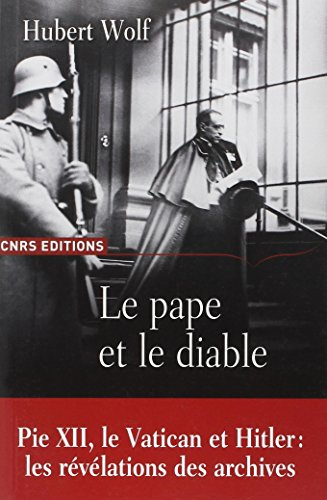 Le pape et le diable : Pie XII, le Vatican et Hitler (French Edition): Hubert Wolf