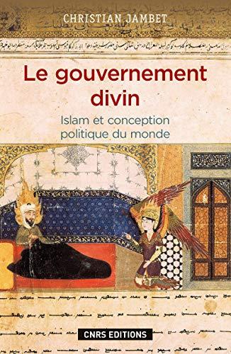 9782271069962: Le gouvernement divin : Islam et conception politique du monde
