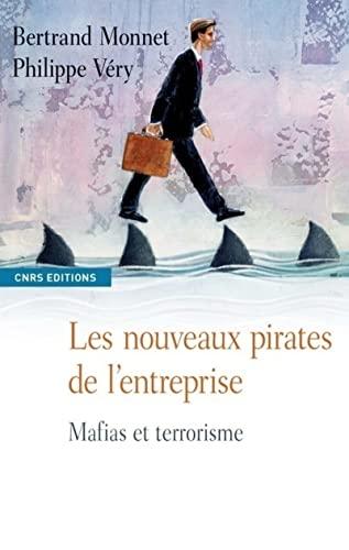 Les nouveaux pirates de l'entreprise: Mafias et terrorisme: Bertrand Monnet; Philippe Véry