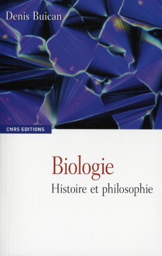 Biologie: histoire et philosophie: Buican, Denis