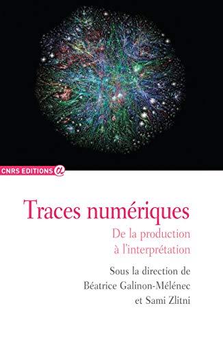 9782271072399: Traces numériques : De la production à l'interprétation