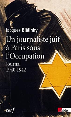 Un journaliste juif à Paris sous Occupation: Bi�linki, Jacques
