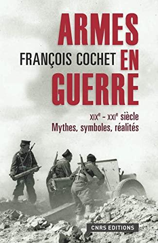 armes en guerre ; mythes, symboles, réalités, XIX-XX siècle: Cochet Fran�?§...
