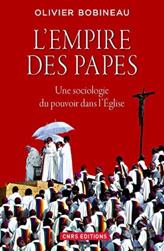 L'empire des papes : Une sociologie du pouvoir dans l'Eglise: Olivier Bobineau