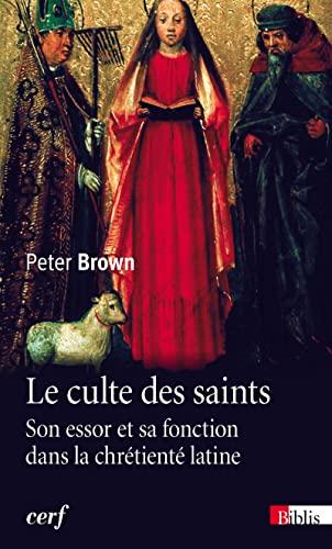 9782271073112: Le culte des saints : Son essor et sa fonction dans la chrétienté latine (Biblis)