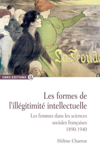 9782271074331: Les formes de l'illégitimité intellectuelle : Les femmes dans les sciences sociales françaises, 1890-1940