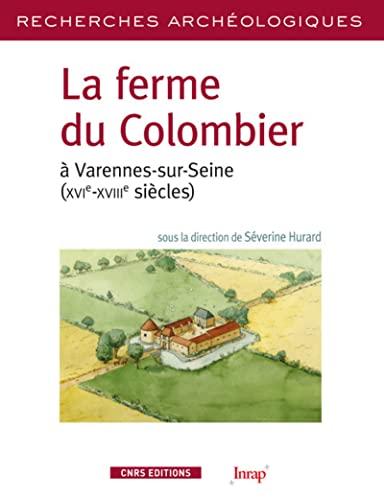 La ferme du Colombier à Varennes-sur-Seine (XVIe-XVIIIe siècles). Expression mat&...