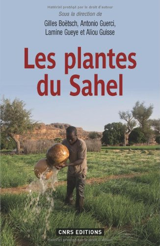 9782271074416: Plantes du Sahel. Plantes Alimentaires, Medicinales et Cosmetiques (les)