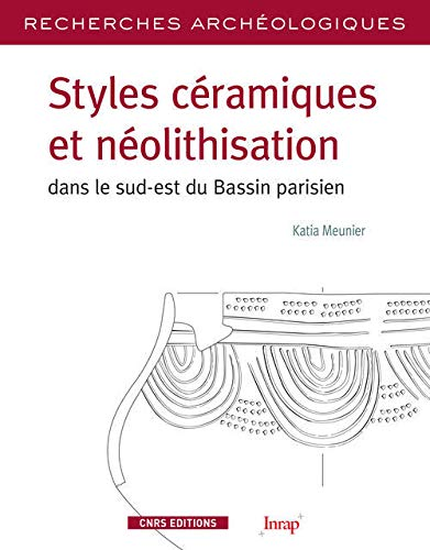 9782271074638: Styles c�ramiques et n�olithisation dans le sud-est du Bassin parisien : Une �volution Ruban� - Villeneuve-Saint-Germain