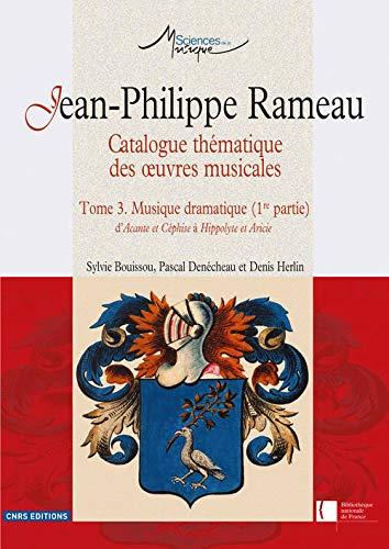 Jean-Philippe Rameau, Catalogue thématique des peuvres musicales : Tome 3...