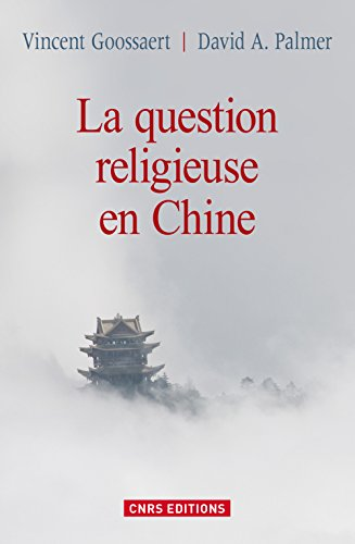 La question religieuse en Chine: David A. Palmer, Vincent Goossaert
