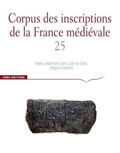 9782271075383: Corpus des inscriptions de la France médiévale : Volume 25, Indre, Indre-et-Loire, Loir-et-Cher