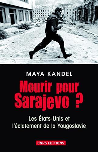 9782271076090: Mourir pour Sarajevo ? : Les Etats-Unis et l'éclatement de la Yougoslavie