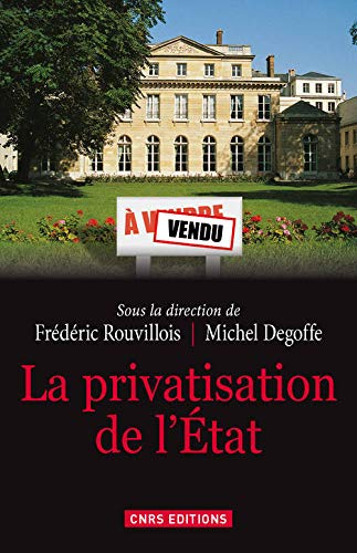 Privatisation de l'Etat (La): Rouvillois, Fr�d�ric