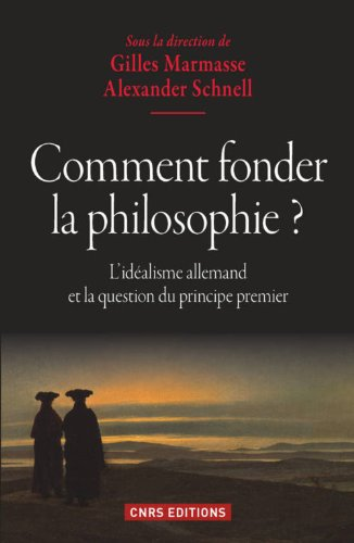 9782271077158: Comment fonder la philosophie ? : L'id�alisme allemand et la question du principe premier