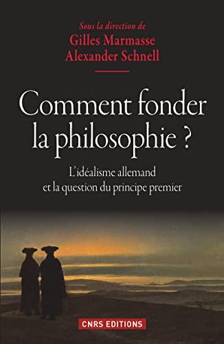 Comment fonder la philosophie ? L'idéalisme allemand: Gilles Marmasse; Alexander