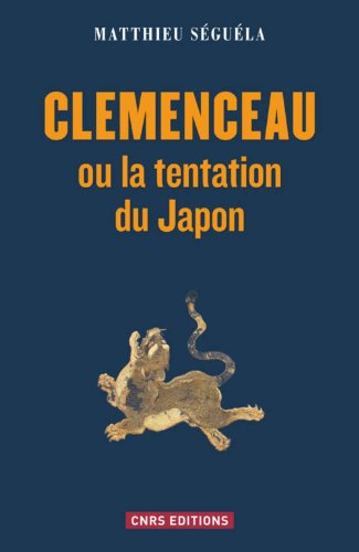 Clemenceau ou la tentation du Japon: Matthieu Séguéla