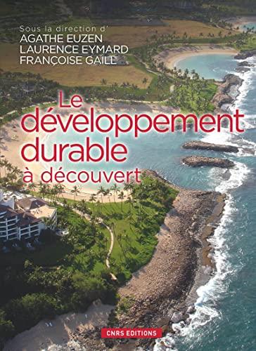 Le développement durable à découvert: Agathe Euzen, Francoise Gaill, Laurence ...