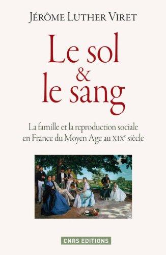 Le sol et le sang : La famille et la reproduction sociale en France du Moyen Age au XIXe siè...