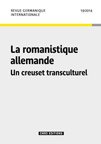 Revue Germanique Internationale N 19 - la Romanistique Allemande. un Creuset Transculturel