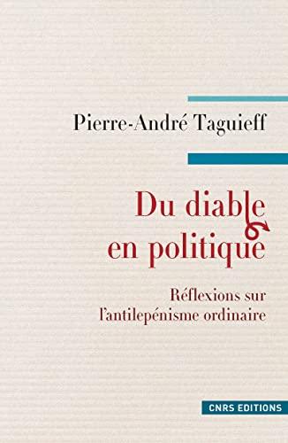 Du diable en politique : Réflexions sur l'antilepénisme ordinaire: Pierre-Andr� ...