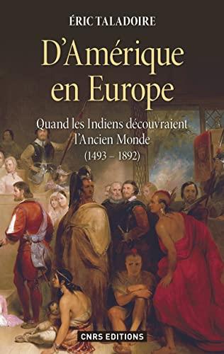 D'Amérique en Europe. Quand les indiens découvraient l'ancien monde (1493-...