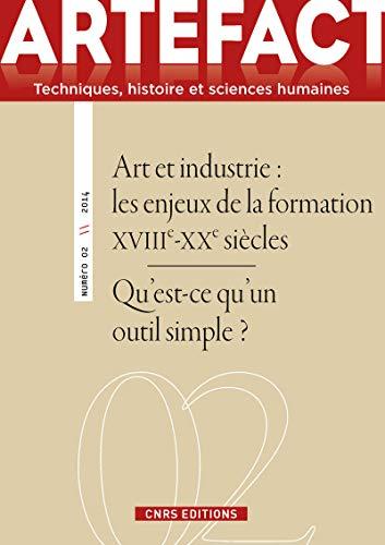 Artefact N 2. Art et Industrie. les Enjeux de la Formation (Xviiie-Xxe Siecles): Liliane Hilaire- ...