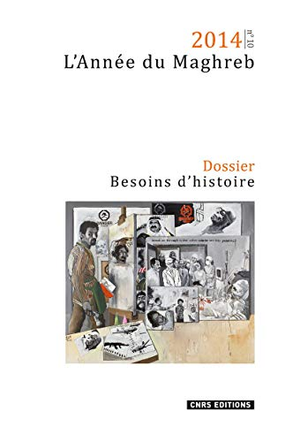 L'Année du Maghreb, N° 10/2014 : Besoins d'histoire