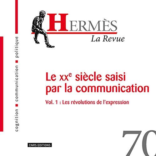 Hermes 70. le xxe siecle de la communication vol.1 : les revolutions de l'expression