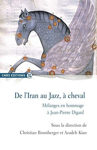 9782271083067: De l'Iran au Jazz, à cheval. Mélanges en hommage à Jean-Pierre Digard
