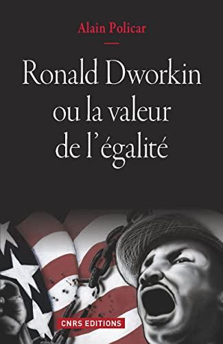 Ronald Dworkin ou la valeur de l'égalité: Policar, Alain