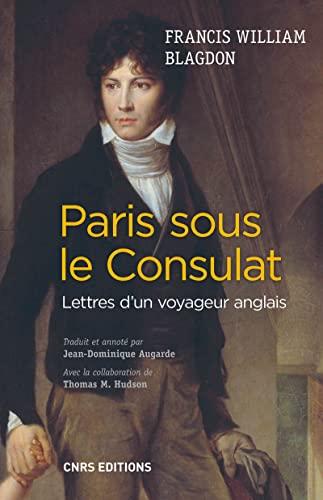 9782271083197: Paris sous le Consulat. Lettres d'un voyageur anglais