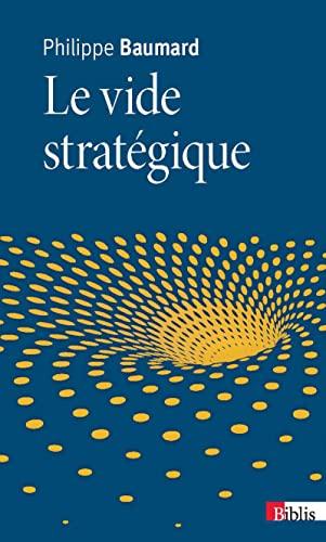 Vide stratégique (Le): Bauer, Alain