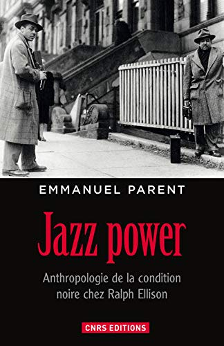 jazz power : anthropologie de la condition noire chez Ralph Ellison: Emmanuel Parent