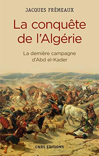 9782271085979: La conquête de l'Algérie : La dernière campagne d'Abd el-Kader